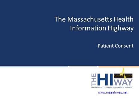 Patient Consent The Massachusetts Health Information Highway www.masshiway.net.