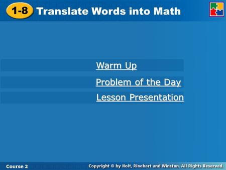 Course 2 1-8 Translate Words into Math 1-8 Translate Words into Math Course 2 Warm Up Warm Up Problem of the Day Problem of the Day Lesson Presentation.