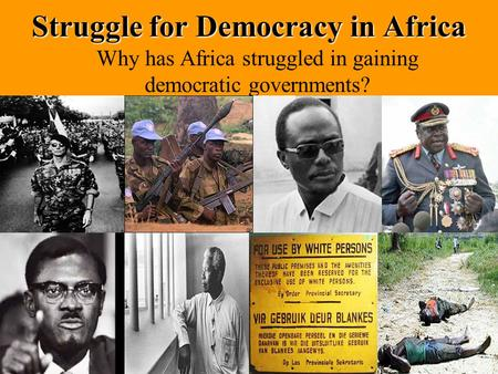 Struggle for Democracy in Africa Why has Africa struggled in gaining democratic governments?