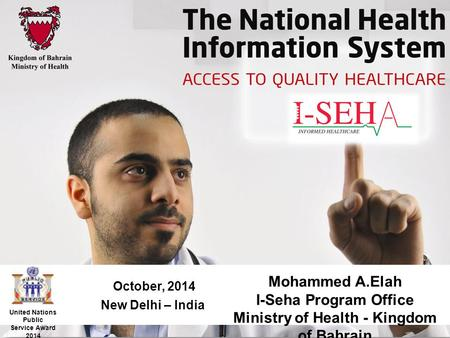 October, 2014 New Delhi – India United Nations Public Service Award 2014 Mohammed A.Elah I-Seha Program Office Ministry of Health - Kingdom of Bahrain.