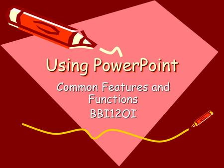 Using PowerPoint Common Features and Functions BBI12OI.