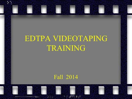 EDTPA VIDEOTAPING TRAINING Fall 2014. KEY POINTS Learning segment (lesson) should be written to highlight your teaching.
