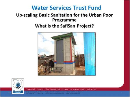 Water Services Trust Fund Up-scaling Basic Sanitation for the Urban Poor Programme What is the SafiSan Project? 7/6/20151.