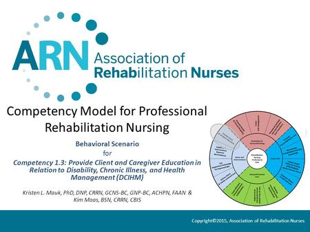 Competency Model for Professional Rehabilitation Nursing Behavioral Scenario for Competency 1.3: Provide Client and Caregiver Education in Relation to.