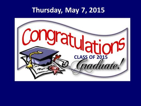 Thursday, May 7, 2015 CLASS OF 2015. Interact members, just a reminder that the end of the year banquet will be at Wolf Bay Lodge on Tuesday at 6:30.