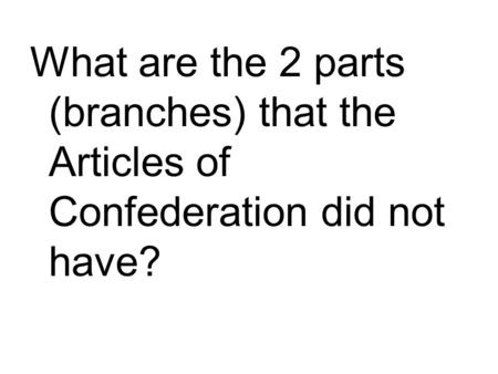What are the 2 parts (branches) that the Articles of Confederation did not have?
