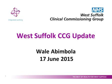 1 West Suffolk CCG Update Wale Abimbola 17 June 2015.