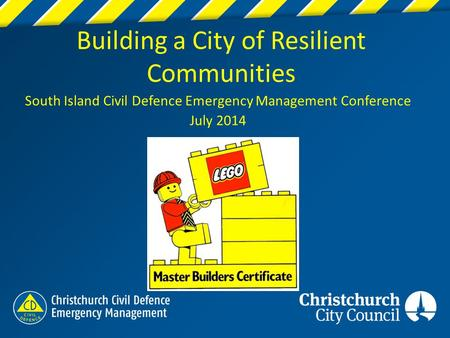 Building a City of Resilient Communities South Island Civil Defence Emergency Management Conference July 2014.