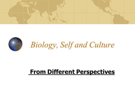 Biology, Self and Culture From Different Perspectives.