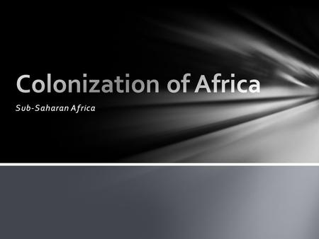 Sub-Saharan Africa.  In the 19 th century, Europe's industrial nations became interested in Africa's raw materials  The European nations wanted to colonize.