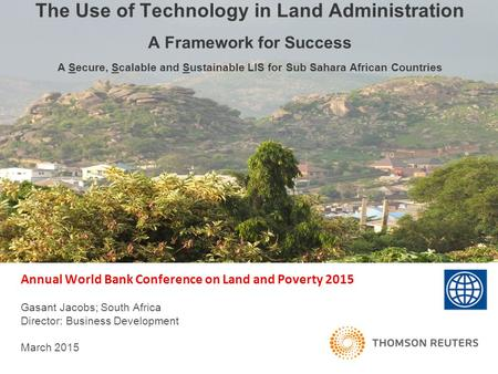 Annual World Bank Conference on Land and Poverty 2015 Gasant Jacobs; South Africa Director: Business Development March 2015 The Use of Technology in Land.