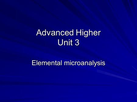 Advanced Higher Unit 3 Elemental microanalysis. Elemental Microanalysis Elemental microanalysis (or combustion analysis) is used to determine the masses.