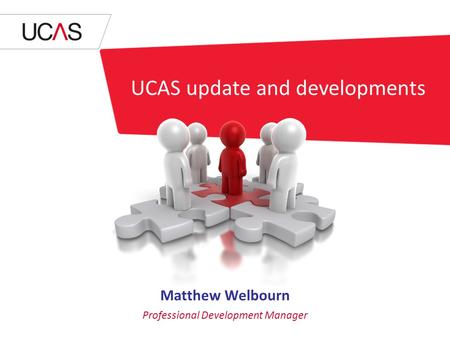 UCAS update and developments Matthew Welbourn Professional Development Manager.