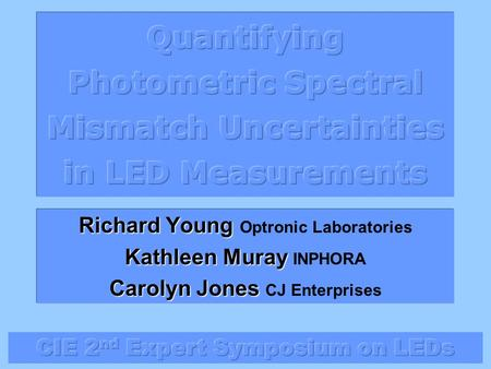 Richard Young Richard Young Optronic Laboratories Kathleen Muray Kathleen Muray INPHORA Carolyn Jones Carolyn Jones CJ Enterprises.