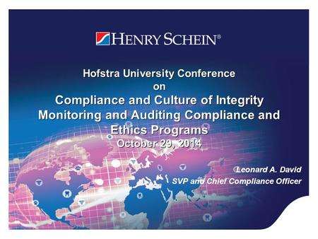 Hofstra University Conference on Compliance and Culture of Integrity Monitoring and Auditing Compliance and Ethics Programs October 29, 2014 Leonard A.