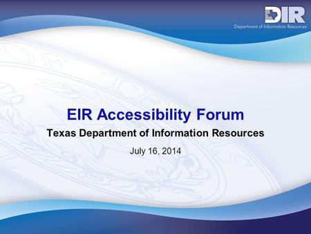 July 16, 2014 EIR Accessibility Forum Texas Department of Information Resources.