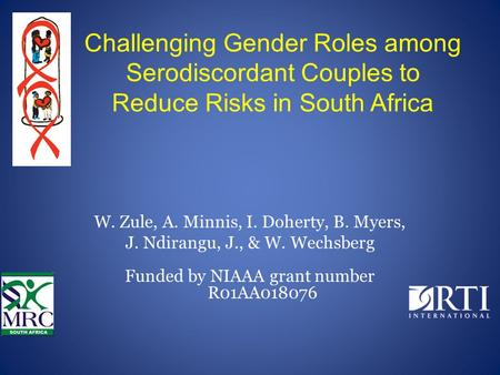 Challenging Gender Roles among Serodiscordant Couples to Reduce Risks in South Africa W. Zule, A. Minnis, I. Doherty, B. Myers, J. Ndirangu, J., & W. Wechsberg.