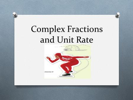 Complex Fractions and Unit Rate. Fractions like Complex fractions are called complex fractions. Complex fractions are fractions with a numerator, denominator,