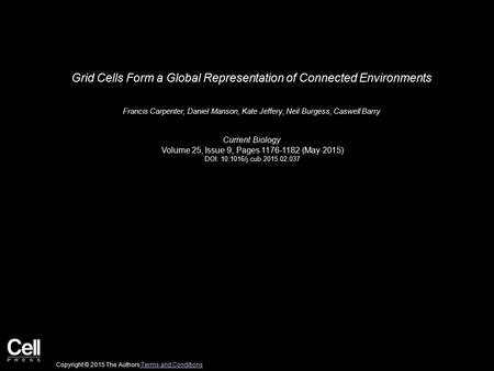 Grid Cells Form a Global Representation of Connected Environments Francis Carpenter, Daniel Manson, Kate Jeffery, Neil Burgess, Caswell Barry Current Biology.