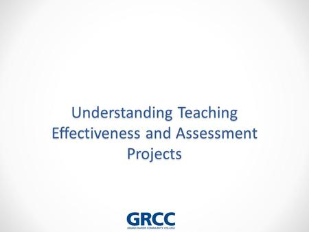 Understanding Teaching Effectiveness and Assessment Projects.