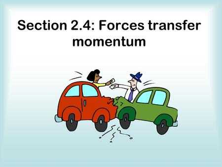 Section 2.4: Forces transfer momentum