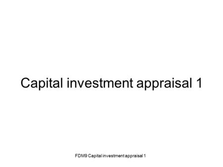 FDM9 Capital investment appraisal 1 Capital investment appraisal 1.