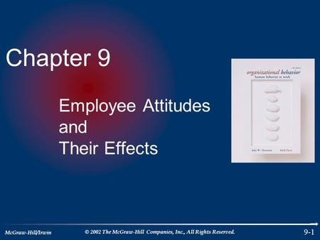 McGraw-Hill/Irwin © 2002 The McGraw-Hill Companies, Inc., All Rights Reserved. 9-1 Chapter 9 Employee Attitudes and Their Effects.