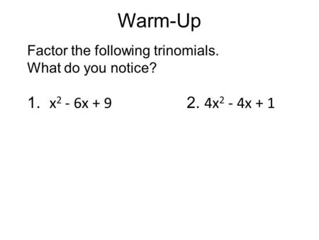 Warm-Up Factor the following trinomials. What do you notice?