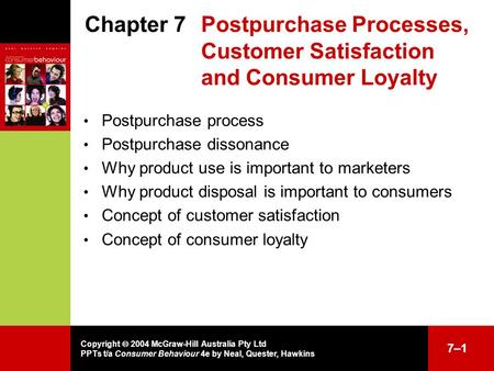 Copyright  2004 McGraw-Hill Australia Pty Ltd PPTs t/a Consumer Behaviour 4e by Neal, Quester, Hawkins 7–17–1 Chapter 7Postpurchase Processes, Customer.