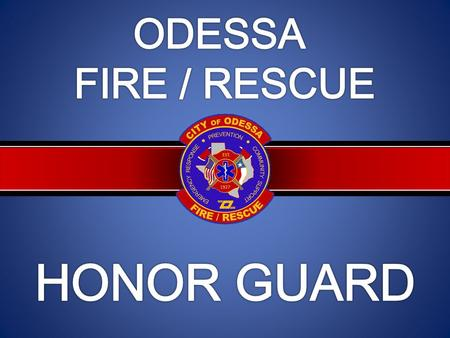 "OUR MISSION ""It is the mission of the Odessa Fire Rescue Honor Guard to be ambassadors of our profession and represent the department as a highly disciplined."