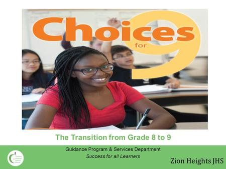The Transition from Grade 8 to 9 Guidance Program & Services Department Success for all Learners Zion Heights JHS.
