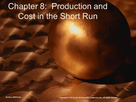 Chapter 8: Production and Cost in the Short Run McGraw-Hill/Irwin Copyright © 2011 by the McGraw-Hill Companies, Inc. All rights reserved.