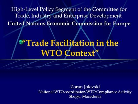 """Trade Facilitation in the WTO Context"" High-Level Policy Segment of the Committee for Trade, Industry and Enterprise Development United Nations Economic."