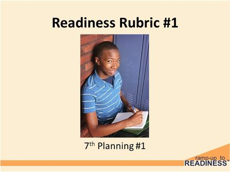 Readiness Rubric #1 6 th Grade 7 th Planning #1. Discussion How many of you play a sport? A musical instrument? Take art lessons? Do something that requires.
