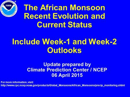 The African Monsoon Recent Evolution and Current Status Include Week-1 and Week-2 Outlooks Update prepared by Climate Prediction Center / NCEP 06 April.