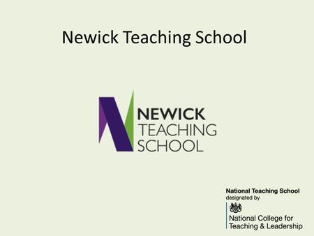 Newick Teaching School. The school-led self improving system The government's vision for raising standards in education is focussed on schools driving.