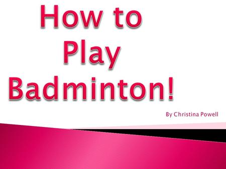 How to Play Badminton! By Christina Powell.