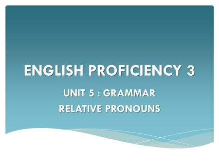 UNIT 5 : GRAMMAR RELATIVE PRONOUNS