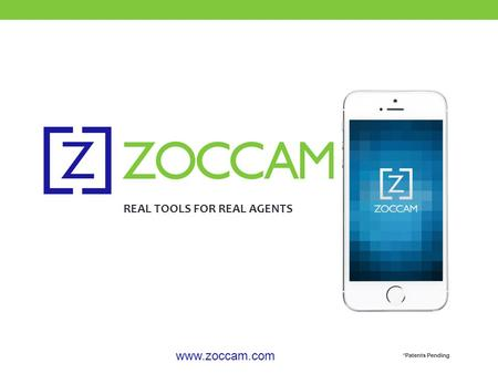 REAL TOOLS FOR REAL AGENTS *Patents Pending www.zoccam.com.