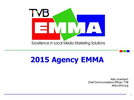 2015 Agency EMMA Abby Auerbach Chief Communications Officer, TVB 1.