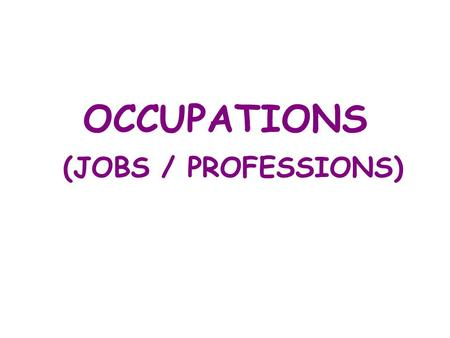 OCCUPATIONS (JOBS / PROFESSIONS)