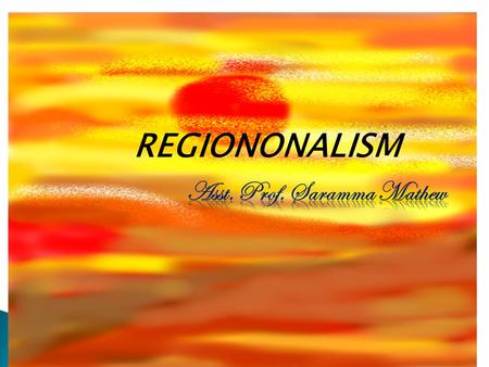 REGIONONALISM.  Regionalism can be defined as a consciousness of a loyalty to a distinct area within a country usually characterised by common culture.