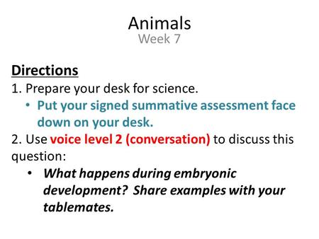 Animals Directions Week 7 Prepare your desk for science.