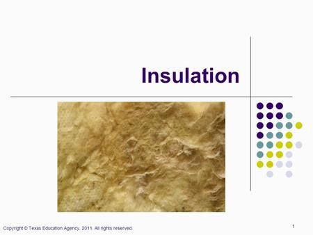 Copyright © Texas Education Agency, 2011. All rights reserved. 1 Insulation.