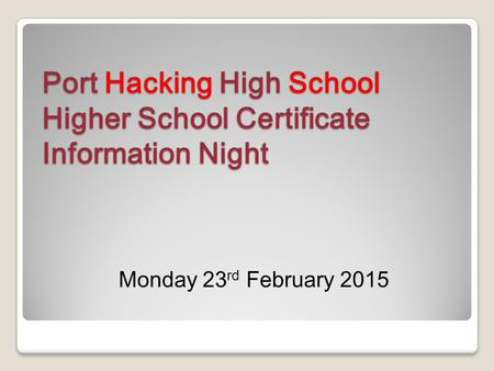 Port Hacking High School Higher School Certificate Information Night Monday 23 rd February 2015.