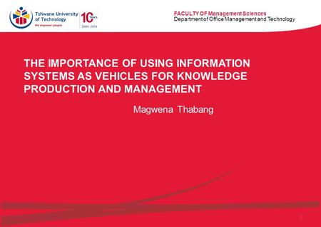 FACULTY OF Management Sciences Department of Office Management and Technology 1 THE IMPORTANCE OF USING INFORMATION SYSTEMS AS VEHICLES FOR KNOWLEDGE PRODUCTION.