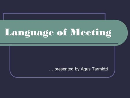 Language of Meeting … presented by Agus Tarmidzi.