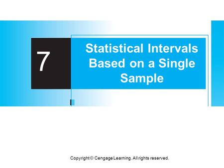 Copyright © Cengage Learning. All rights reserved. 7 Statistical Intervals Based on a Single Sample.