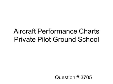 Aircraft Performance Charts Private Pilot Ground School