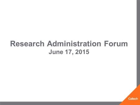 Research Administration Forum June 17, 2015. Agenda Tuition Costs (David) Conflict of Interest Disclosures (David) Revised Division Approval Form (David)
